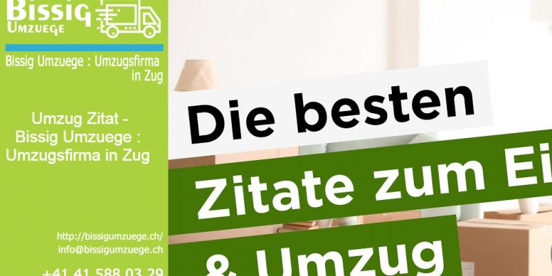 Umzug Zitat | Bissig Umzuege : Umzugsfirma in Zug